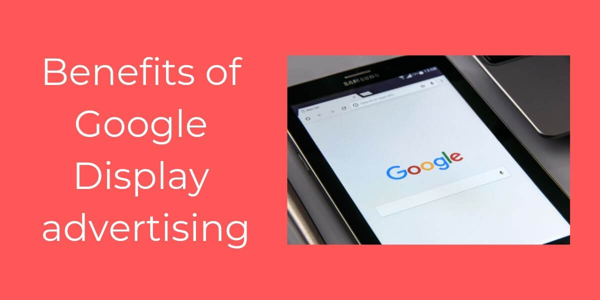 Benefits of Google Display advertising