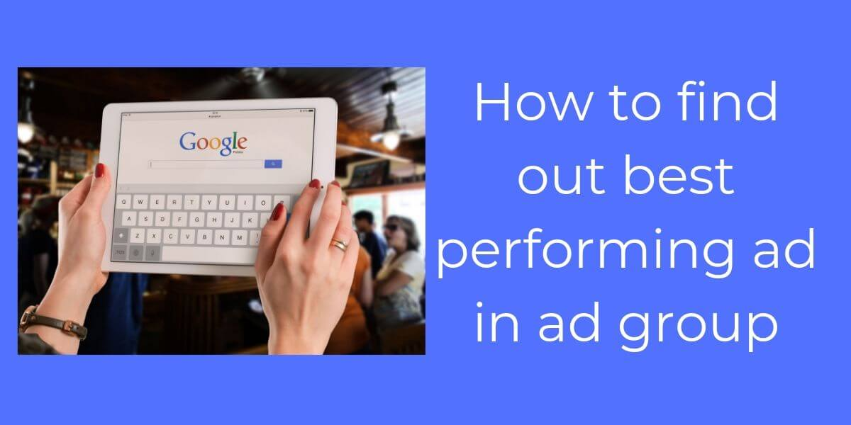 How to find out best performing ad in ad group
