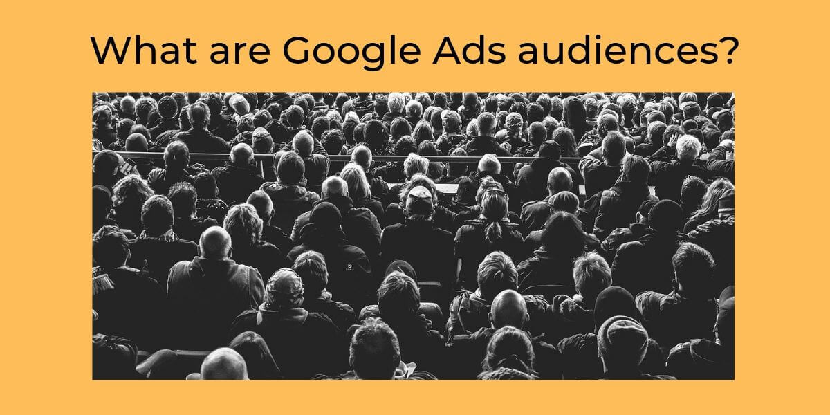 What are Google Ads audiences?