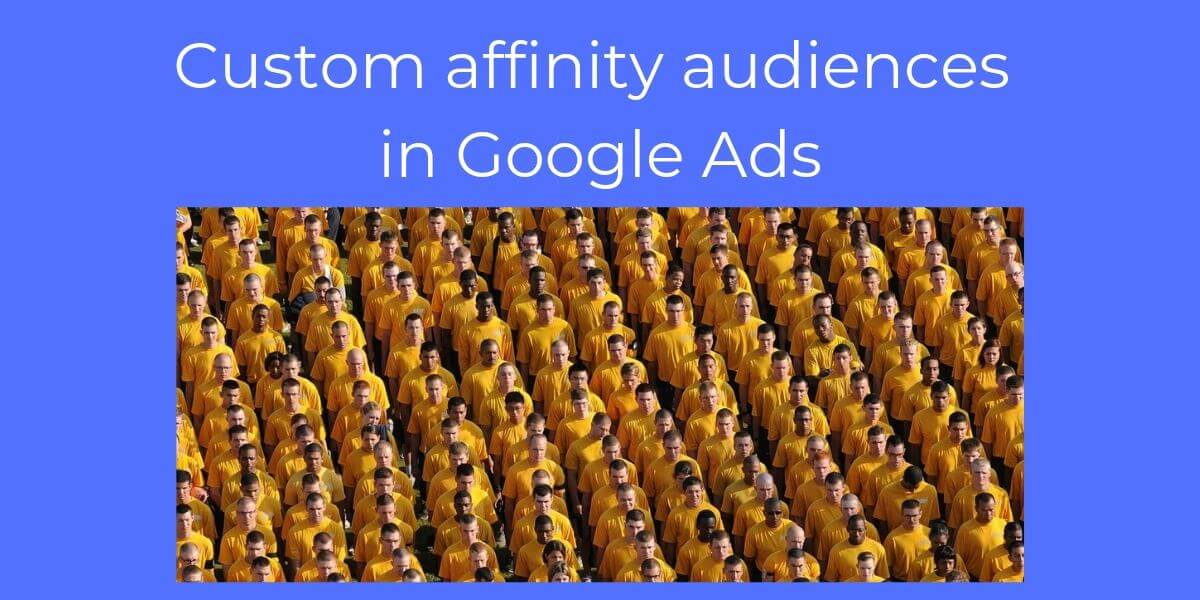 Custom affinity audiences in Google Ads